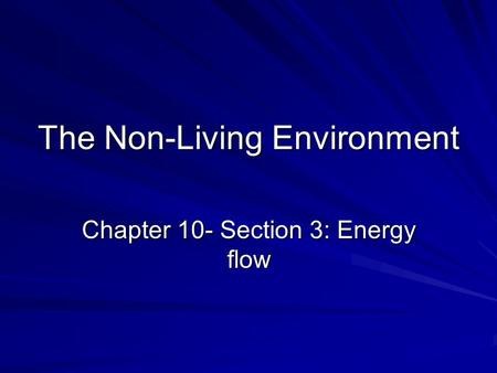 The Non-Living Environment Chapter 10- Section 3: Energy flow.