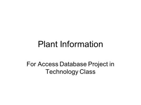 Plant Information For Access Database Project in Technology Class.