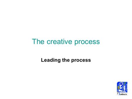 The creative process Leading the process. the relationship Creativity, at its most basic level, is the process of generating many ideas. Innovation is.