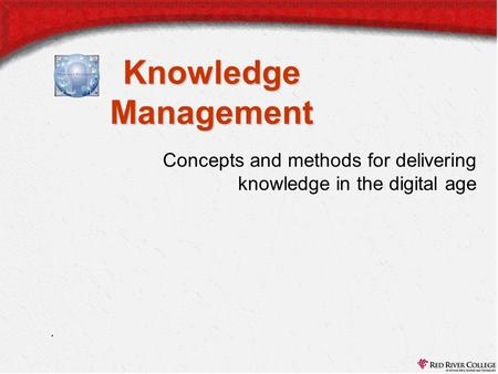 Knowledge Management. Concepts and methods for delivering knowledge in the digital age.