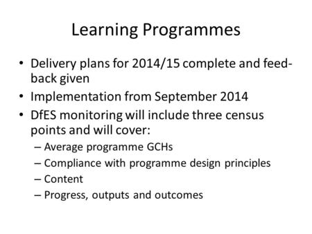 Learning Programmes Delivery plans for 2014/15 complete and feed- back given Implementation from September 2014 DfES monitoring will include three census.