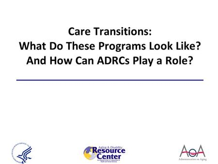 Care Transitions: What Do These Programs Look Like? And How Can ADRCs Play a Role?