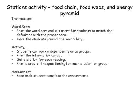Stations activity – food chain, food webs, and energy pyramid Instructions Word Sort; Print the word sort and cut apart for students to match the definition.