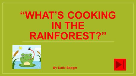"""WHAT'S COOKING IN THE RAINFOREST?"" By Katie Badger."