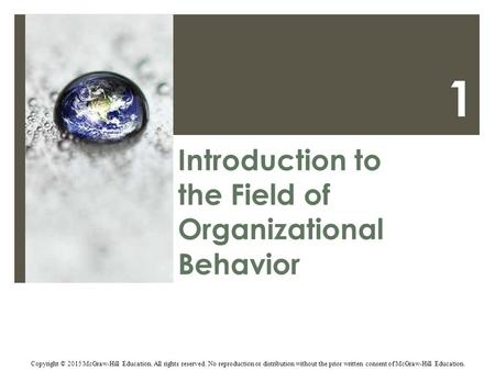 1 Introduction to the Field of Organizational Behavior Copyright © 2015 McGraw-Hill Education. All rights reserved. No reproduction or distribution without.