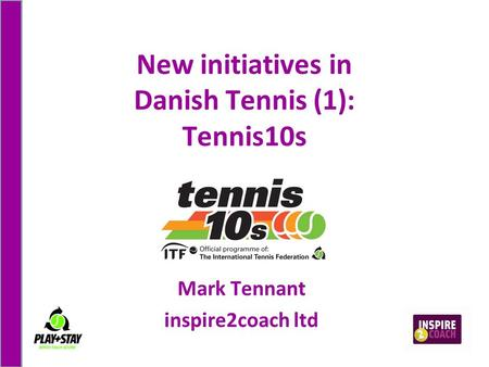 New initiatives in Danish Tennis (1): Tennis10s Mark Tennant inspire2coach ltd.