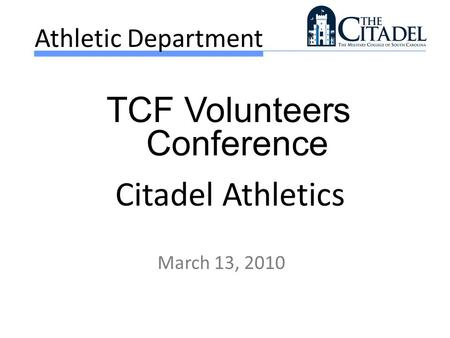 Athletic Department March 13, 2010 TCF Volunteers Conference Citadel Athletics.