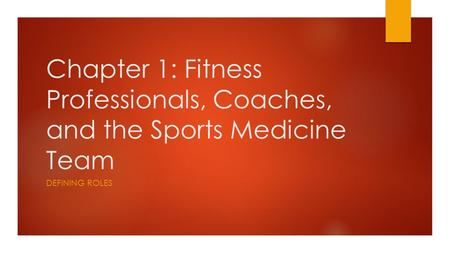 Chapter 1: Fitness Professionals, Coaches, and the Sports Medicine Team Defining Roles.