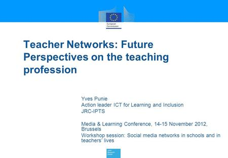 Teacher Networks: Future Perspectives on the teaching profession Yves Punie Action leader ICT for Learning and Inclusion JRC-IPTS Media & Learning Conference,