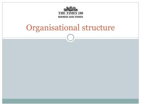 Organisational structure. Internal organisation of firms In small firms: Each worker may undertake a range of roles The structure may be informal and.