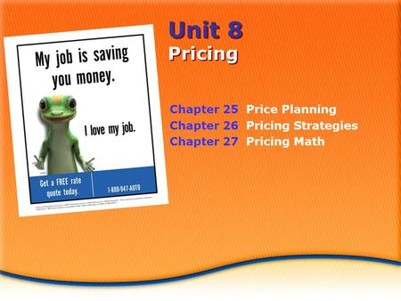 Unit 8 Pricing Chapter 25 Price Planning Chapter 26 Pricing Strategies Chapter 27 Pricing Math.