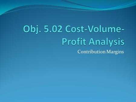 Contribution Margins. Cost-volume-profit Analysis: Calculating Contribution Margin Financial statements are used by managers to help make good business.