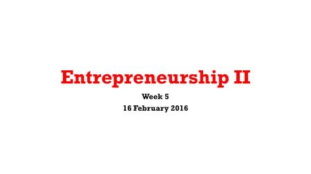 Entrepreneurship II Week 5 16 February 2016. What We Are Doing Today Cost Identification and categories Pricing strategies, tactics and methods Breakeven.