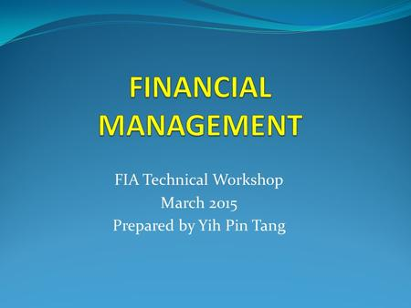 FIA Technical Workshop March 2015 Prepared by Yih Pin Tang.