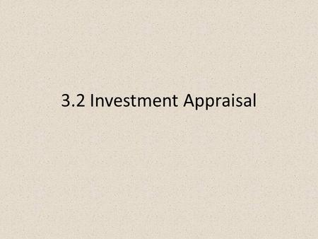 3.2 Investment Appraisal. Accounting vs. Finance Accounting Record keeping Produce reports Tax reporting Historical Operations Forecasting Finance Decision.