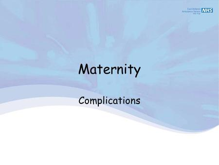 Maternity Complications. Complications objective: Describe presentation and management of: Cervical shock Ectopic pregnancy Pre-eclampsia Eclampsia Prolapsed.