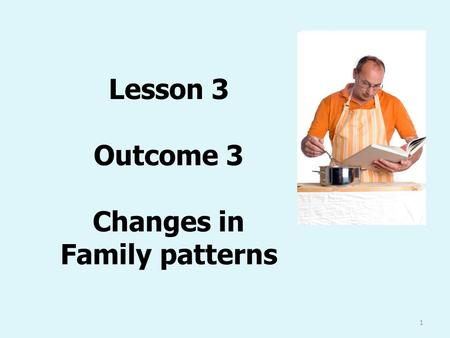 Lesson 3 Outcome 3 Changes in Family patterns 1. Last week We looked at at the final perspective on the family for outcome 2. Theories were: Functionalism.