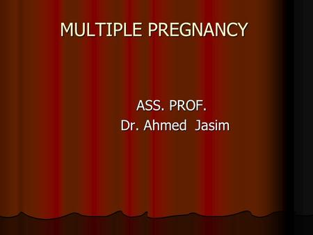 MULTIPLE PREGNANCY ASS. PROF. ASS. PROF. Dr. Ahmed Jasim.