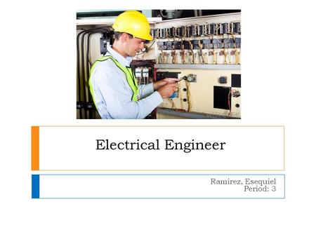 Electrical Engineer Ramirez, Esequiel Period: 3. Summary of Career Field  -Prepare technical drawings, specifications of electrical systems, or topographical.