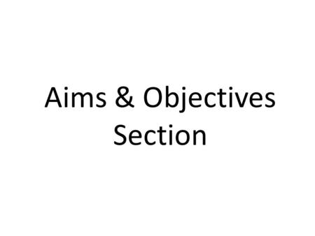 Aims & Objectives Section. Personal aims and objectives We all have aims – your aim might be to pass your exams, save money or get fit. How might objectives.