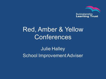 Red, Amber & Yellow Conferences Julie Halley School Improvement Adviser.