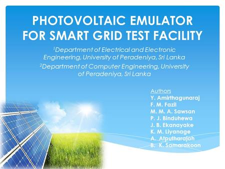 PHOTOVOLTAIC EMULATOR FOR SMART GRID TEST FACILITY 1 Department of Electrical and Electronic Engineering, University of Peradeniya, Sri Lanka 2 Department.