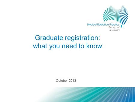 Graduate registration: what you need to know October 2013 1.