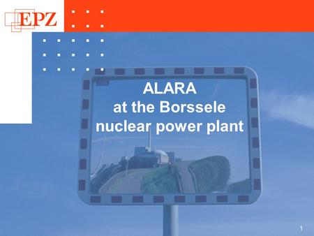 1 ALARA at the Borssele nuclear power plant. 2 ALARA at the Borssele P Borssele  NPP Borssele  In the delta in the Southwest of the Netherlands  KWU.