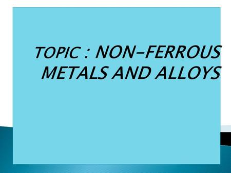 TOPIC : NON-FERROUS METALS AND ALLOYS. GROUP MEMBERS : 1) 140280119009 : Bhoya sandip k. 2) 140280119012 : Chaudhari ankit z. 3) 140280119027 : Gamit.
