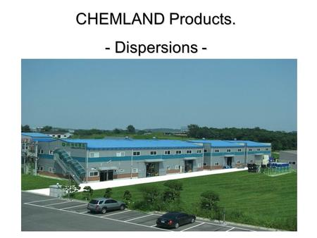 CHEMLAND Products. - Dispersions -. Introduction of UV Cutting TiO2 & ZnO Dispersions www.chemland.co.kr.