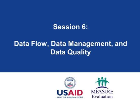 Session 6: Data Flow, Data Management, and Data Quality.