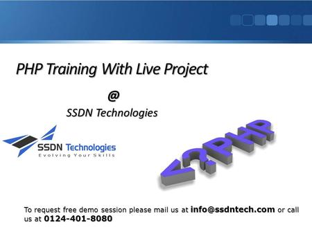 PHP Training With Live SSDN Technologies SSDN Technologies To request free demo session please mail us at or call us at 0124-401-8080.