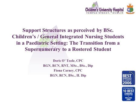 Support Structures as perceived by BSc. Children's / General Integrated Nursing Students in a Paediatric Setting: The Transition from a Supernumerary to.