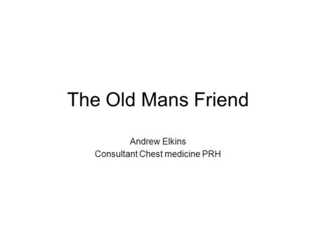 The Old Mans Friend Andrew Elkins Consultant Chest medicine PRH.