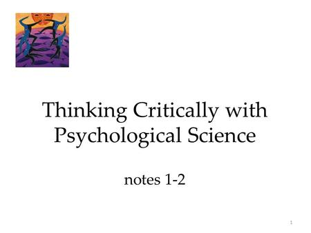 1 Thinking Critically with Psychological Science notes 1-2.