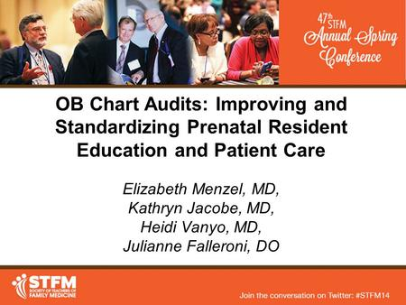 OB Chart Audits: Improving and Standardizing Prenatal Resident Education and Patient Care Elizabeth Menzel, MD, Kathryn Jacobe, MD, Heidi Vanyo, MD, Julianne.