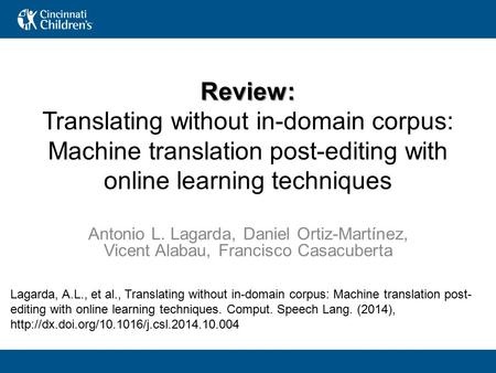Review: Review: Translating without in-domain corpus: Machine translation post-editing with online learning techniques Antonio L. Lagarda, Daniel Ortiz-Martínez,