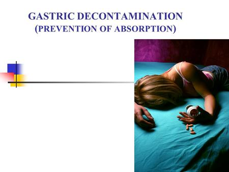 GASTRIC DECONTAMINATION ( PREVENTION OF ABSORPTION )