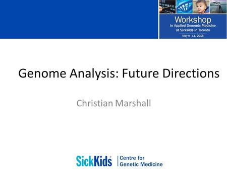 Genome Analysis: Future Directions Christian Marshall.