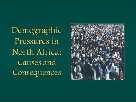 Demographic Pressures in North Africa: Causes and Consequences.