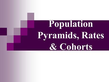 Population Pyramids, Rates & Cohorts. 2 Cohorts Data connected to a population group unified by a common characteristic like age, gender, ethnicity, nationality,