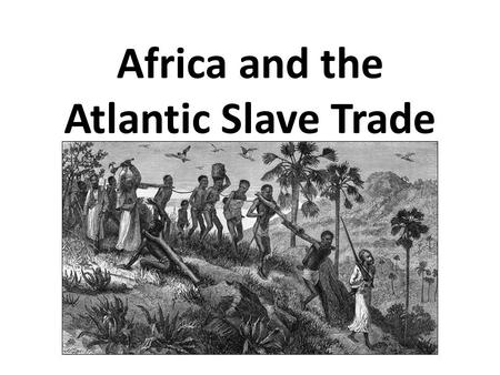 Africa and the Atlantic Slave Trade. Pre-European African Slavery Already established in African kingdoms – Conquered peoples enslaved as kingdoms expanded.