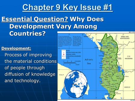 Chapter 9 Key Issue #1 Essential Question? Why Does Development Vary Among Countries? Development: Process of improving Process of improving the material.