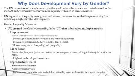 Why Does Development Vary by Gender? The UN has not found a single country in the world where the women are treated as well as the men. At best, women.