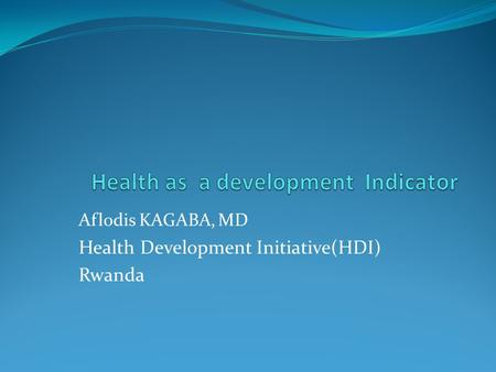 Aflodis KAGABA, MD Health Development Initiative(HDI) Rwanda.