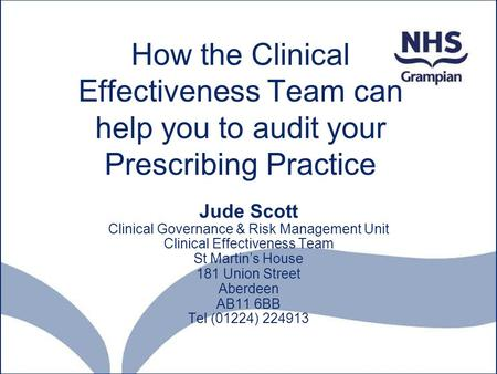 How the Clinical Effectiveness Team can help you to audit your Prescribing Practice Jude Scott Clinical Governance & Risk Management Unit Clinical Effectiveness.