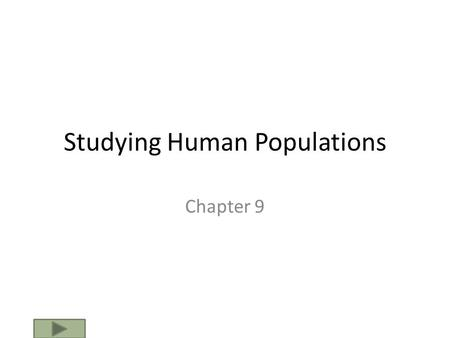 Studying Human Populations Chapter 9. Demography Demography is the study of populations, but most often refers to the study of human populations. Developed.