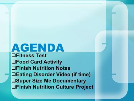 AGENDA  Fitness Test  Food Card Activity  Finish Nutrition Notes  Eating Disorder Video (if time)  Super Size Me Documentary  Finish Nutrition Culture.