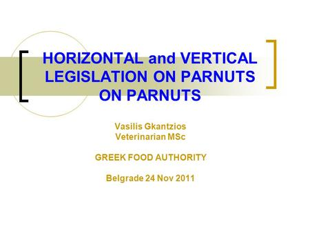 HORIZONTAL and VERTICAL LEGISLATION ON PARNUTS ON PARNUTS Vasilis Gkantzios Veterinarian MSc GREEK FOOD AUTHORITY Belgrade 24 Nov 2011.