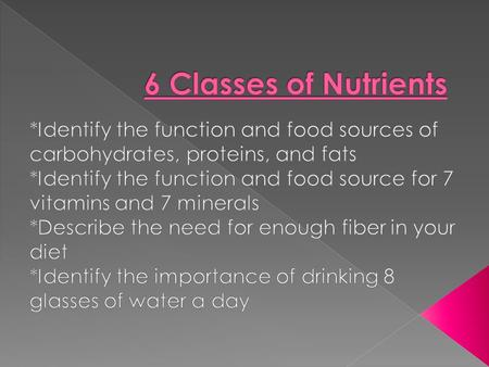  Nutrition: the science or study of food and the ways in which the body uses food  Nutrient: a substance in food that provides energy or helps form.